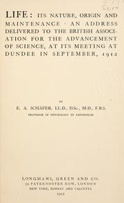 Cover of: Life, its nature, origin and maintenance | Edward Albert Sharpey-Schäfer
