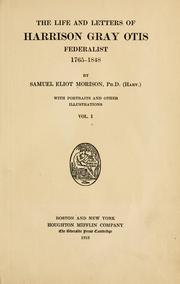 Cover of: The life and letters of Harrison Gray Otis, Federalist, 1765-1848