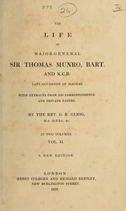 Cover of: The life of Major General Sir Thomas Munro, bart. and K.C.B., late governor of Madras  With extracts from his correspondence and private papers