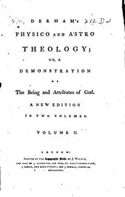Cover of: Derham's Physico and Astro Theology: Or, A Demonstration of the Being and Attributes of God