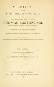 Cover of: Memoirs of the life, time, and writings, of the reverend and learned Thomas Boston, A.M