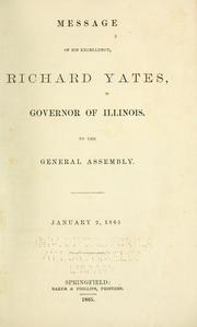 Cover of: Message of His Excellency, Richard Yates, Governor of Illinois, to the General Assembly, Jan. 2, 1865. | Illinois. Governor, 1861-1865 (Richard Yates)