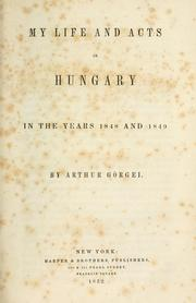 Cover of: My life and acts in Hungary in the years 1848 and 1849 | Artúr Görgey