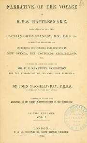 Cover of: Narrative of the voyage of H.M.S. Rattlesnake, commanded by the late Captain Owen Stanley during the years 1846-50, including discoveries and surveys in New Guinea, the Louisiade Archipelago, etc | John Macgillivray