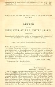 Cover of: Number of troops in the last war with Great Britain: Letter for the President of the United States, communicating information in relation to the number of troops engaged in the service of the United States in the late war with Great Britain.
