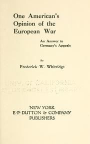 One American's opinion of the European War by Whitridge, Frederick Wallingford