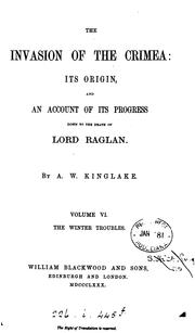 Cover of: The invasion of the Crimea: its origin and progress to the death of lord Raglan