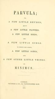 Cover of: Parvula; or, A few little rhymes, about a few little flowers, a few little birds, and a few little girls
