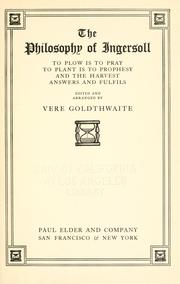Cover of: The philosophy of Ingersoll: to plow is to pray, to plant is to prophesy, and the harvest answers and fulfils.