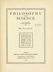Cover of: Philosophy as a science: a synopsis of the writings of Dr. Paul Carus, containing an introduction written by himself, summaries of his books, and a list of articles to date.