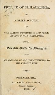 Cover of: Picture of Philadelphia; or, A brief account of the various institutions and public objects in this metropolis. by with an addenda of all improvements to the present time.