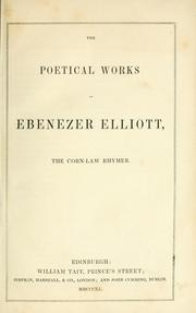 Cover of: The poetical works of Ebenezer Elliott, the Corn-law rhymer