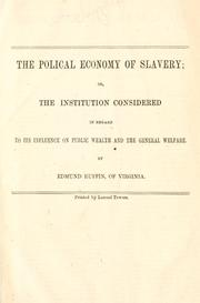 Cover of: The polical [sic] economy of slavery: or, The institution considered in regard to its influence on public wealth and the general welfare.