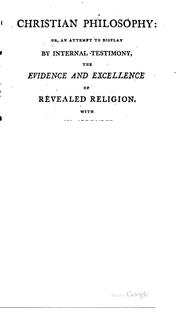 Cover of: Christian Philosophy: Or, An Attempt to Display by Internal Testimony, the ..