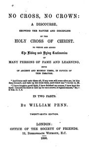 Cover of: No Cross, No Crown: A Discourse, Showing the Nature and Discipline of the Holy Cross of Christ ..