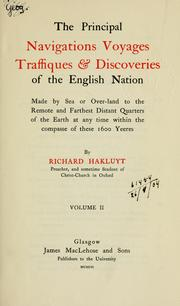 Cover of: The principal navigations, voyages, traffiques & discoveries of the English nation, made by sea or over-land to the remote and farthest distant quarters of the earth at any time within the compass of these 1600 yeeres