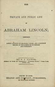 The private and public life of Abraham Lincoln by Orville J. Victor