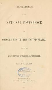 Proceedings of the National conference of colored men of the United States, held in the State capitol at Nashville Tennessee, May 6, 7, 8 and 9, 1879.