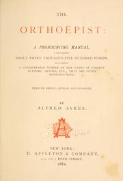 Cover of: orthoëpist: a pronouncing manual, containing about three thousand five hundred words, including a considerable number of the names of foreign authors, artists, etc., that are often mispronounced. | Ayres, Alfred