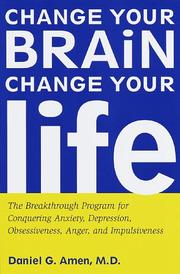 Cover of: Change your brain, change your life: the breakthrough program for conquering anxiety, depression, obsessiveness, anger, and impulsiveness