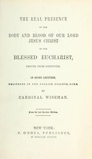 Cover of: The real presence of the body and blood of our Lord Jesus Christ in the Blessed Eucharist | Nicholas Patrick Wiseman