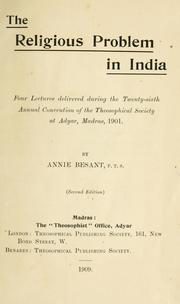 Cover of: Religious Problem in India: four lectures delivered during the twenty-sixth annual convention of the Theosophical Society at Adyar, Madras, 1901