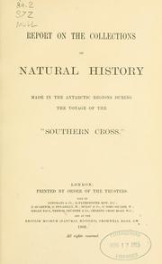 Cover of: Report on the collections of natural history made in the Antarctic regions during the voyage of the Southern Cross. | British Museum (Natural History)