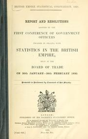 Cover of: Report and resolutions adopted by the first Conference of government officers engaged in dealing with statistics in the British Empire | British Empire Statistical Conference (1920 London, England)