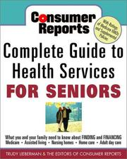 Cover of: Consumer Reports Complete Guide to Health Services for Seniors  | TRUDY LIEBERMAN
