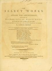 Cover of: The select works of Antony van Leeuwenhoek