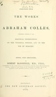 Cover of: Selections from the works of Abraham Colles, consisting chiefly of his practical observations on the venereal disease, and on the use of mercury