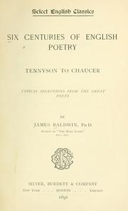 Cover of: Six centuries of English poetry: Tennyson to Chaucer, typical selections from the great poets