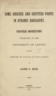 Cover of: Some obscure and disputed points in Byronic biography ... | John C. Roe