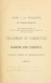 Cover of: Speeches and addresses of Hon. J. H. Walker, of Massachusetts, ten years member of, eight years first Republican named on, and four years chairman of Committee on Banking and Currency, national House of Representatives 1889-99. | Walker, J. H.