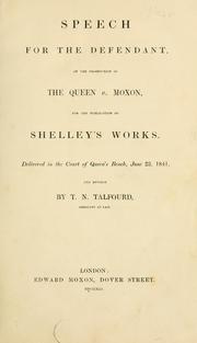 Cover of: Speech for the defendant, in the prosecution of the Queen v. Moxon, for the publication of Shelley's works: Delivered in the Court of Queen's Bench, June 23, 1841, and revised