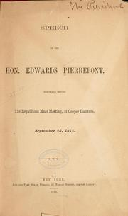 Cover of: Speech of the Hon. Edwards Pierrepont, delivered before the Republican mass meeting, at Cooper institute, September 25, 1872