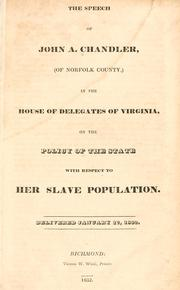 Cover of: The speech of John A. Chandler, (of Norfolk County,) in the House of Delegates of Virginia, on the policy of the state with respect to her slave population. | John A. Chandler