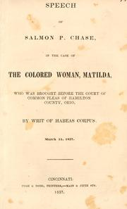 Cover of: Speech of Salmon P. Chase, in the case of the colored woman, Matilda | Salmon P. Chase