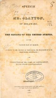 Cover of: Speech of Mr. Clayton, of Delaware, in the Senate of the United States, on the fourth day of March, in reply to Mr. Grundy of Tennessee, Mr. Woodbury of New Hampshire, and others