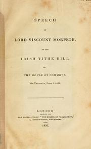 Cover of: Speech of Lord Viscount Morpeth, on the Irish tithe bill, in the House of Commons, on Thursday, June 2, 1836