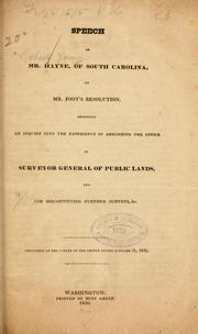 Cover of: Speech of Mr. Hayne, of South Carolina, on Mr. Foot's resolution, proposing an inquiry into the expediency of abolishing the office of surveyor general of public lands, and for discontinuing further sureveys, &c