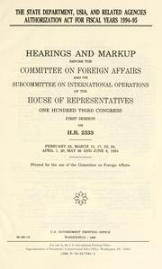 The State Department, USIA, and Related Agencies Authorization Act for fiscal years 1994-95 by United States. Congress. House. Committee on Foreign Affairs
