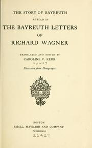 Cover of: The story of Bayreuth as told in the Bayreuth letters of Richard Wagner. | Richard Wagner
