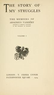Cover of: The story of my struggles: the memoirs of Arminius Vambéry.