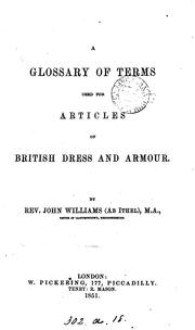 Cover of: A glossary of terms used for articles of British dress and armour | John Williams