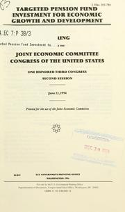 Cover of: Targeted pension fund investment for economic growth and development: hearing before the Joint Economic Committee, Congress of the United States, One Hundred Third Congress, second session, June 22, 1994.