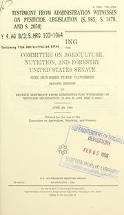 Cover of: Testimony from administration witnesses on pesticide legislation (S. 985, S. 1478, and S. 2050) | United States. Congress. Senate. Committee on Agriculture, Nutrition, and Forestry