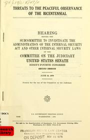 Cover of: Threats to the peaceful observance of the bicentennial | United States. Congress. Senate. Committee on the Judiciary. Subcommittee to Investigate the Administration of the Internal Security Act and Other Internal Security Laws.
