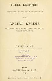Cover of: Three lectures delivered at the Royal institution: on the ancien régime as it existed on the continent before the French revolution.
