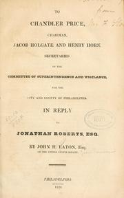 Cover of: To Chandler Price, chairman, Jacob Holgate and Henry Horn, secretaries of the Committee of Superintendence and Vigilance, for the city and county of Philadelphia